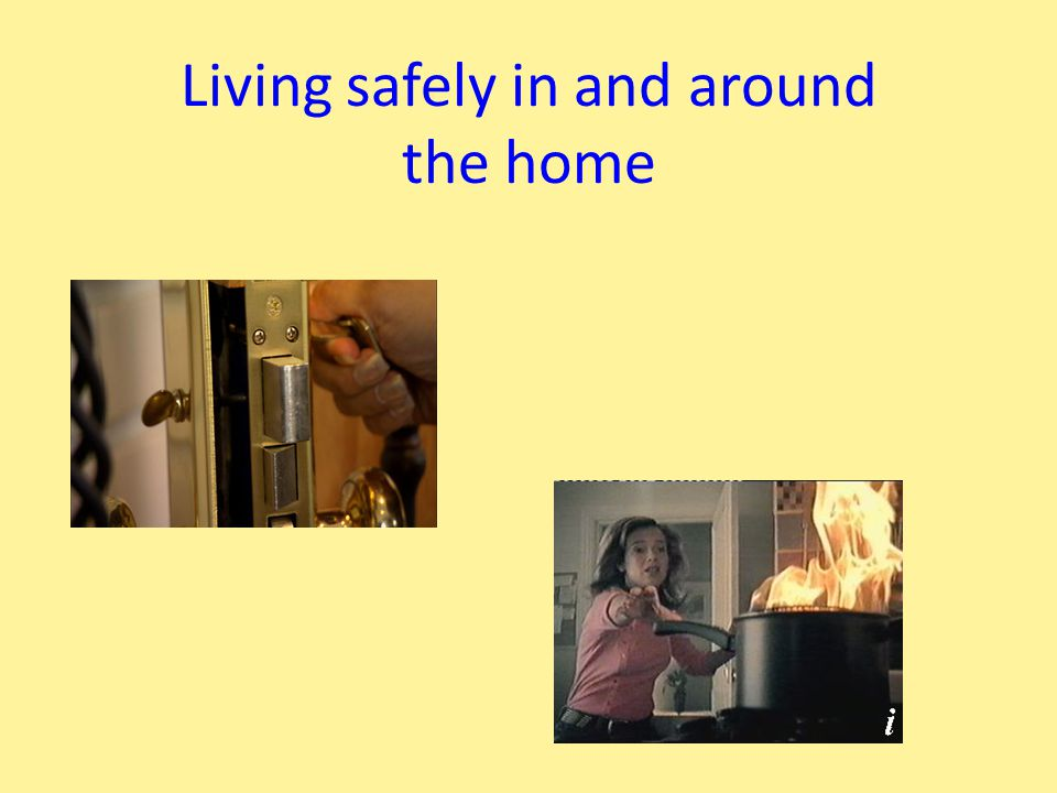 Living safely in and around the home