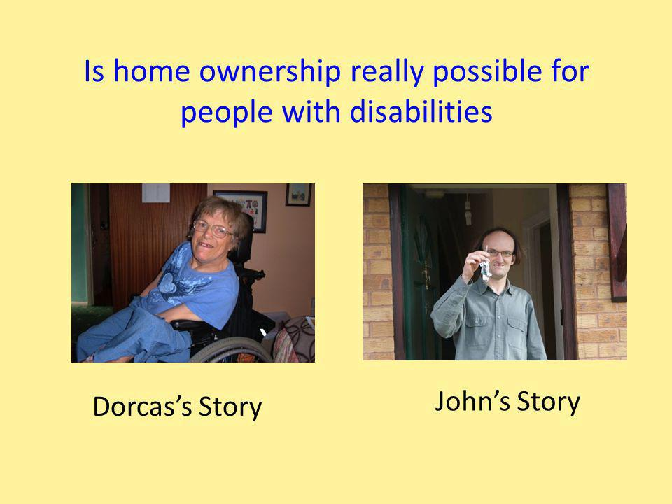 John's Story Is home ownership really possible for people with disabilities Dorcas's Story