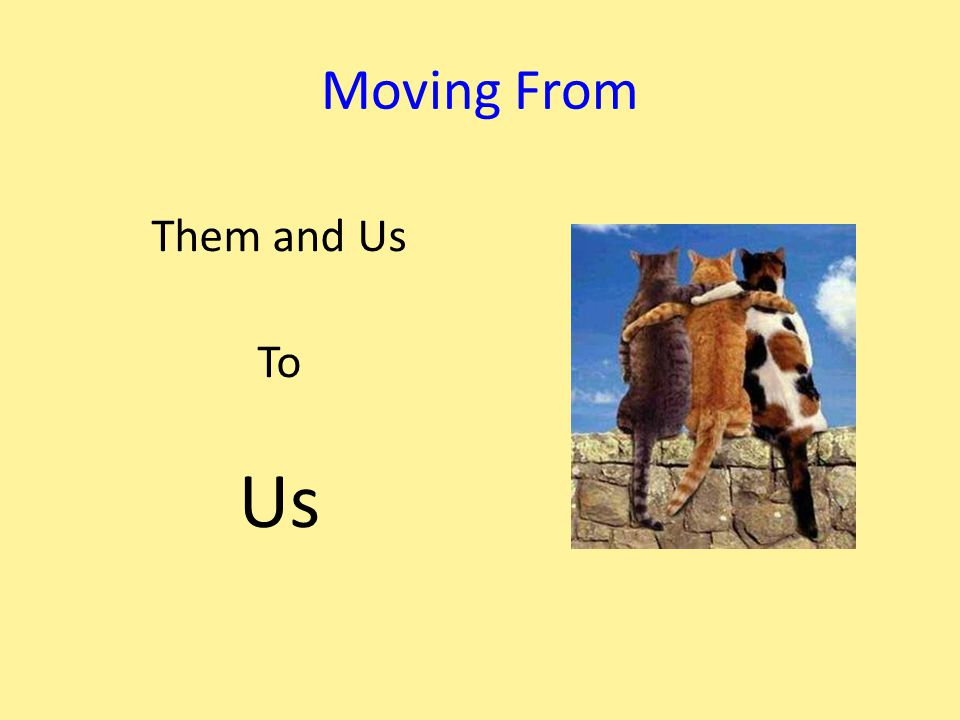 Moving From Them and Us To Us