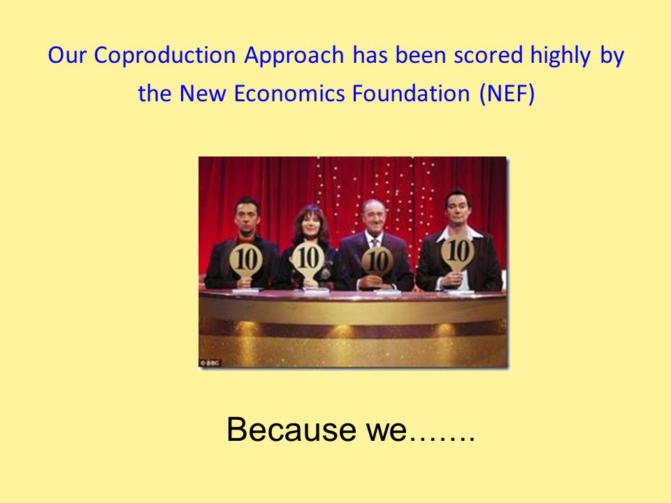 Our Coproduction Approach has been scored highly by the New Economics Foundation (NEF) Because we …….