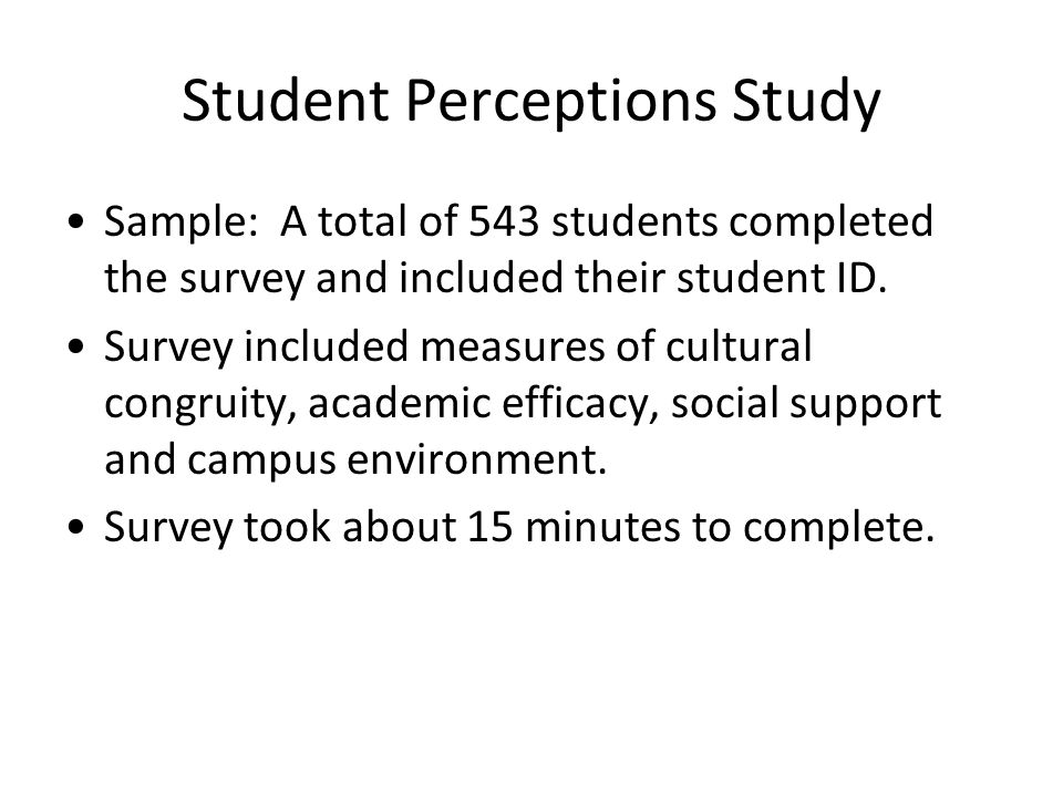 Student Perceptions Study Sample: A total of 543 students completed the survey and included their student ID. Survey included measures of cultural con