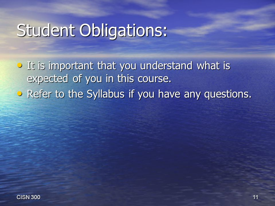 Student Obligations: It is important that you understand what is expected of you in this course.
