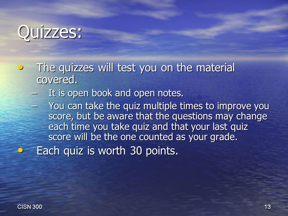 Quizzes: The quizzes will test you on the material covered.