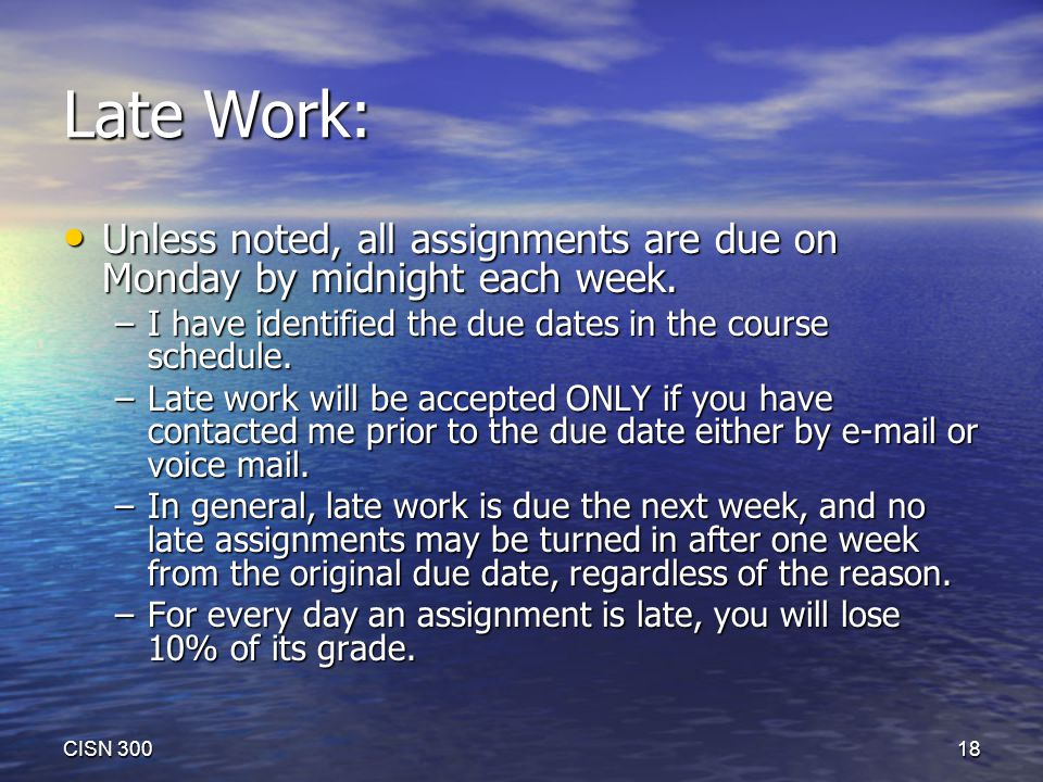Late Work: Unless noted, all assignments are due on Monday by midnight each week.