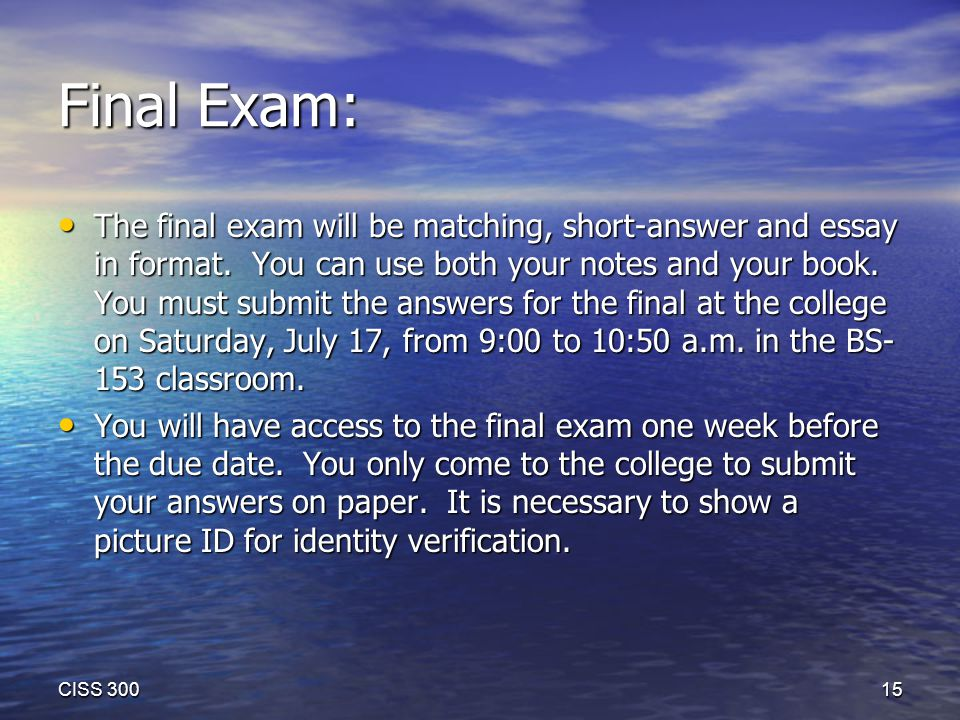 Final Exam: The final exam will be matching, short-answer and essay in format.