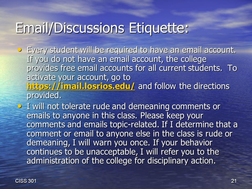 Email/Discussions Etiquette: Every student will be required to have an email account.