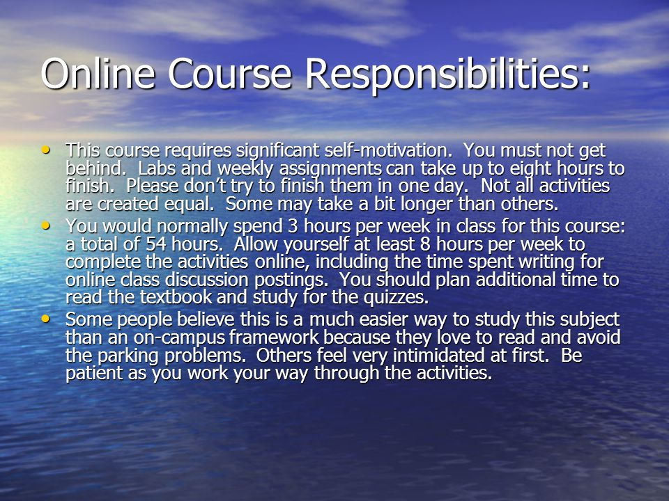 Online Course Responsibilities: This course requires significant self-motivation. You must not get behind. Labs and weekly assignments can take up to