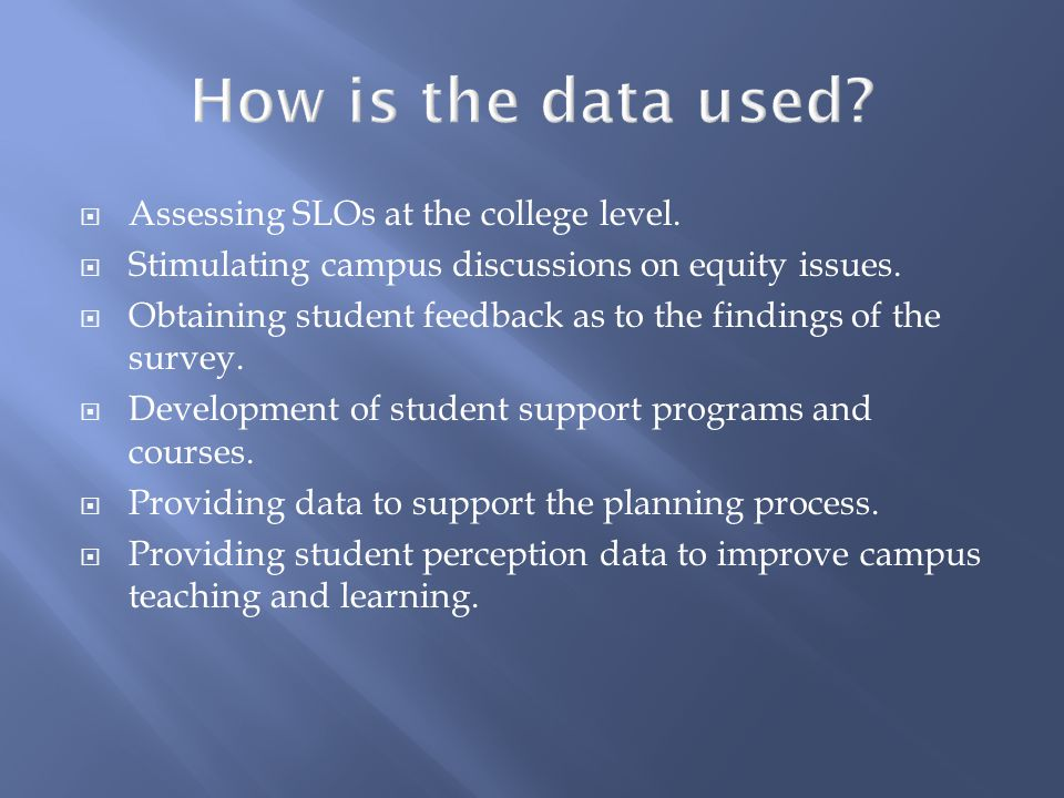How is the data used.  Assessing SLOs at the college level.