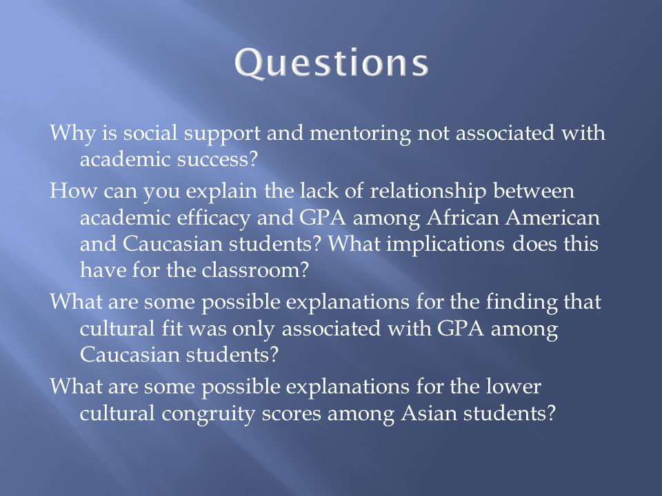 Questions Why is social support and mentoring not associated with academic success.