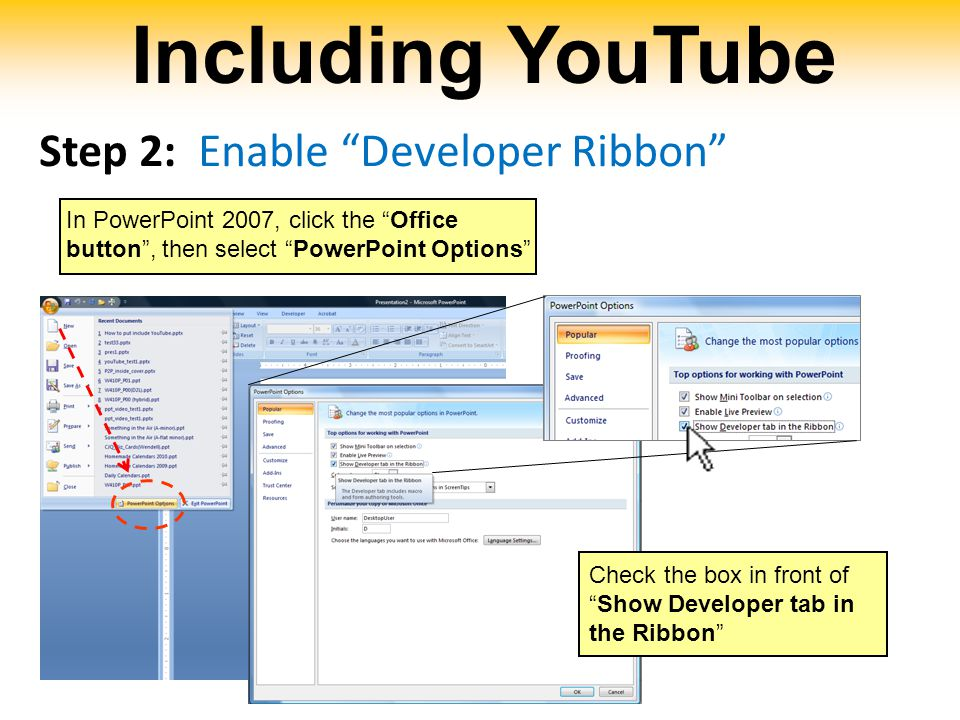 """Including YouTube Step 2: Enable """"Developer Ribbon"""" In PowerPoint 2007, click the """"Office button"""", then select """"PowerPoint Options"""" Check the box in f"""