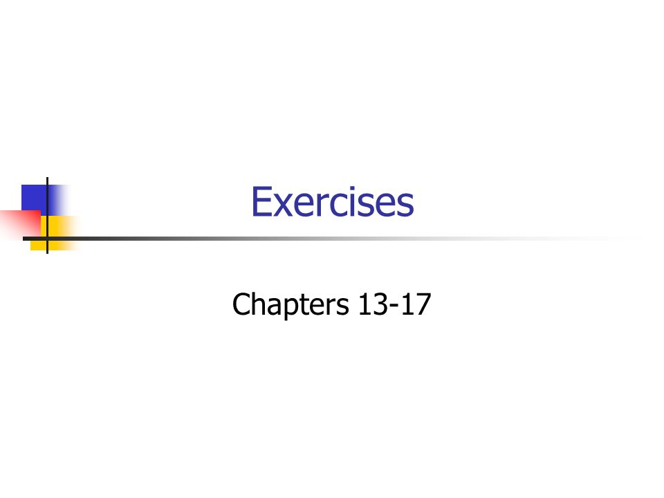 Exercises Chapters 13-17