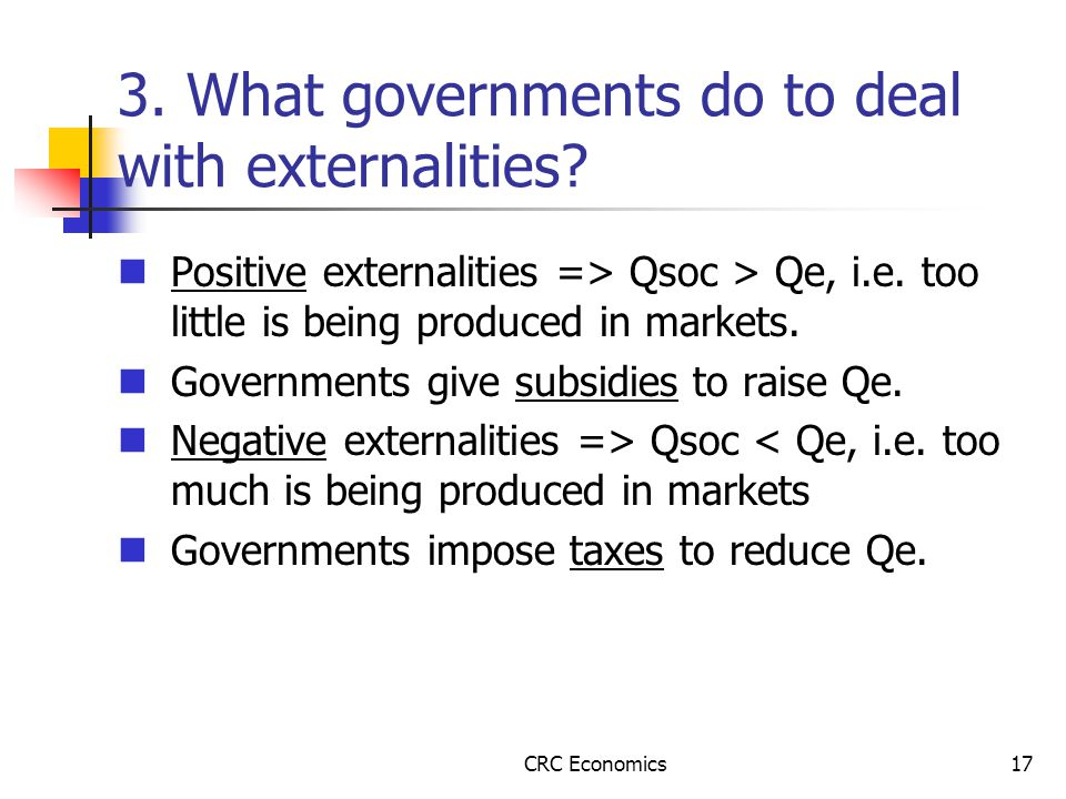 CRC Economics17 3. What governments do to deal with externalities.
