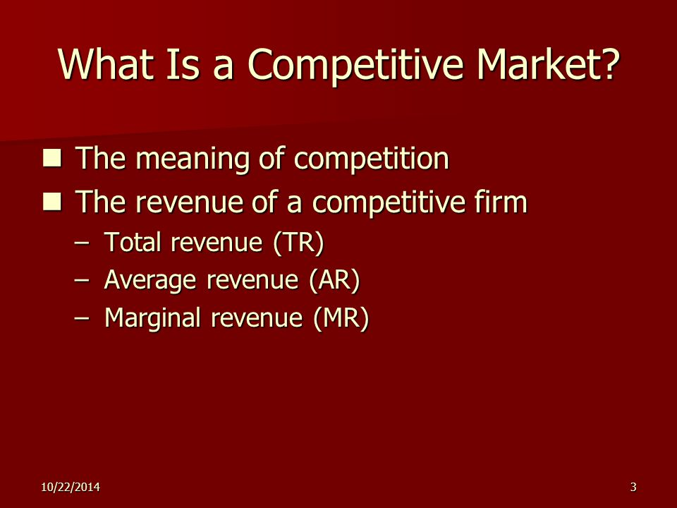 10/22/20143 What Is a Competitive Market.