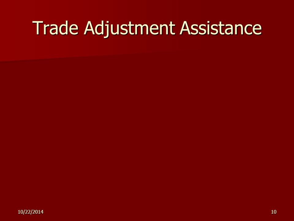 10/22/201410 Trade Adjustment Assistance