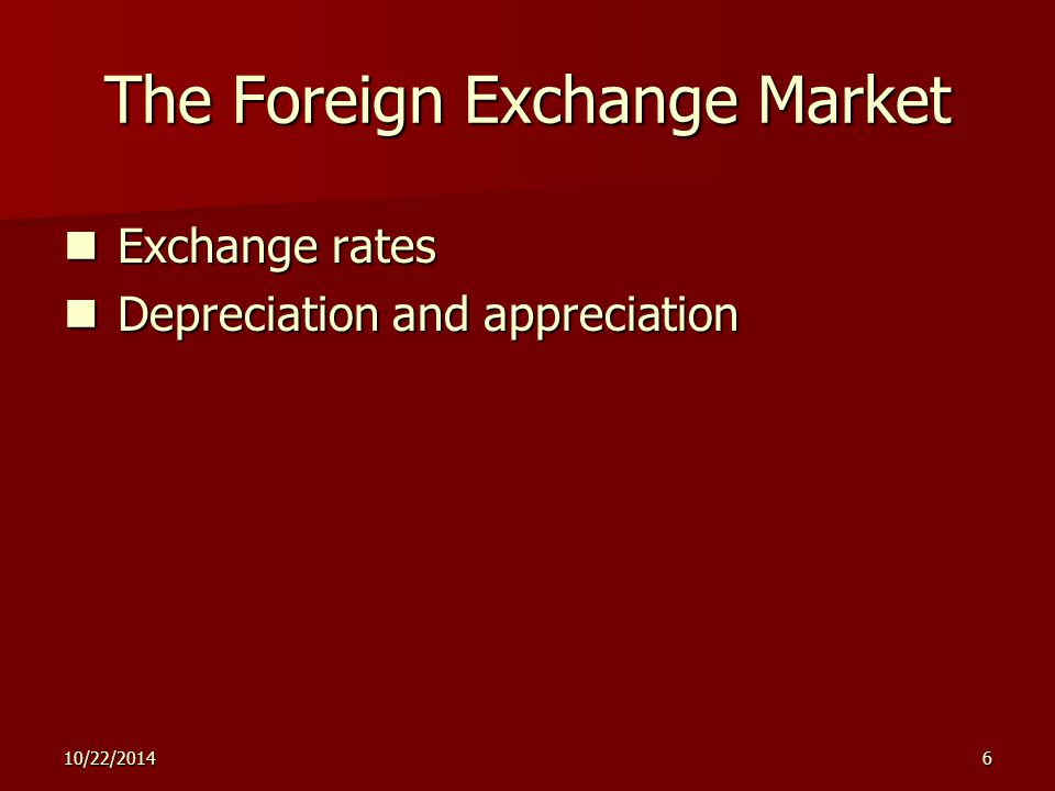 10/22/20146 The Foreign Exchange Market Exchange rates Exchange rates Depreciation and appreciation Depreciation and appreciation