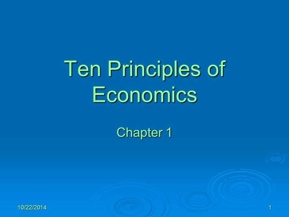 10/22/20141 Ten Principles of Economics Chapter 1