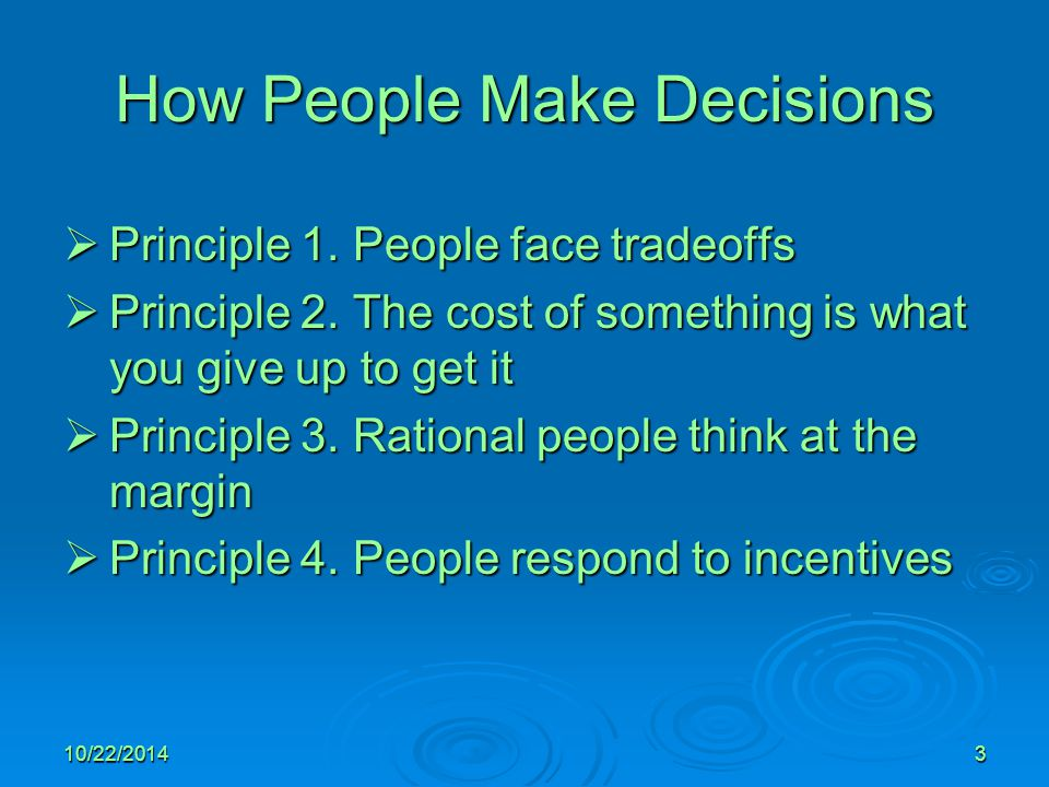 10/22/20143 How People Make Decisions  Principle 1.