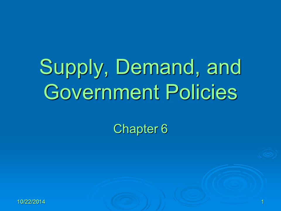 10/22/20141 Supply, Demand, and Government Policies Chapter 6