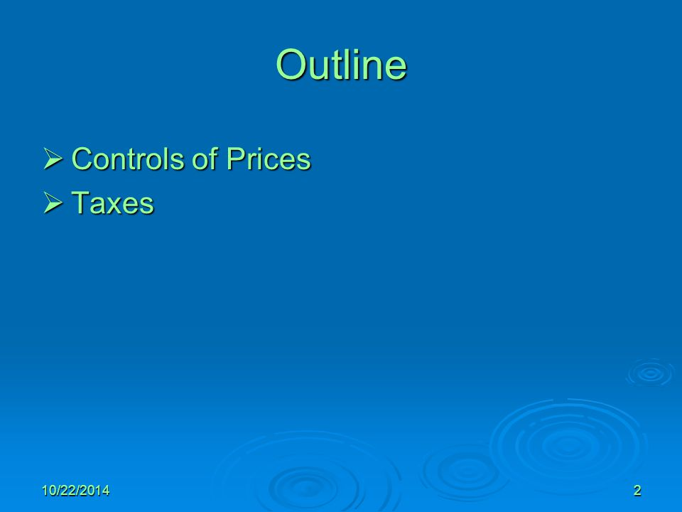 10/22/20142 Outline  Controls of Prices  Taxes