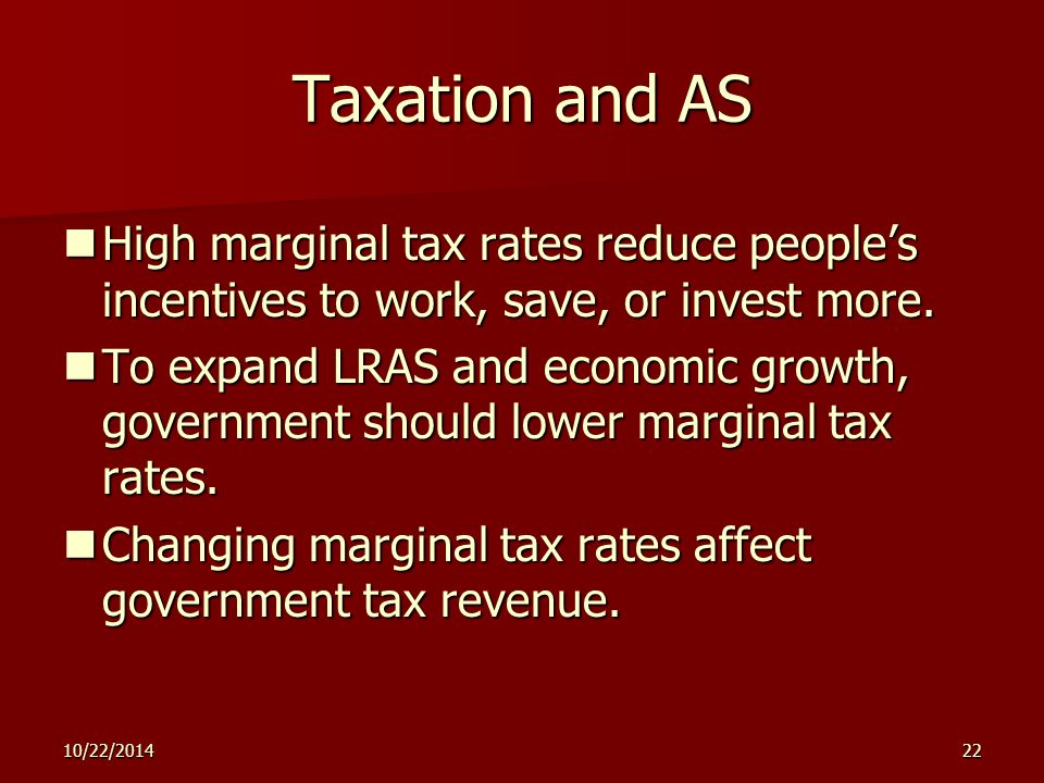 10/22/ Taxation and AS High marginal tax rates reduce people's incentives to work, save, or invest more.