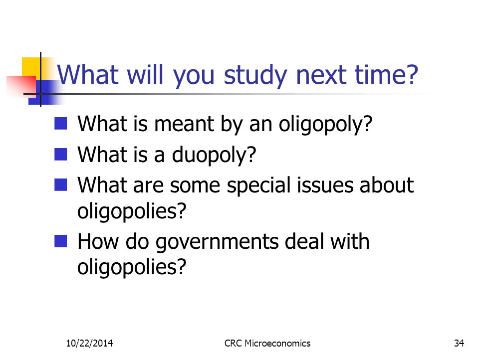 10/22/2014CRC Microeconomics34 What will you study next time.