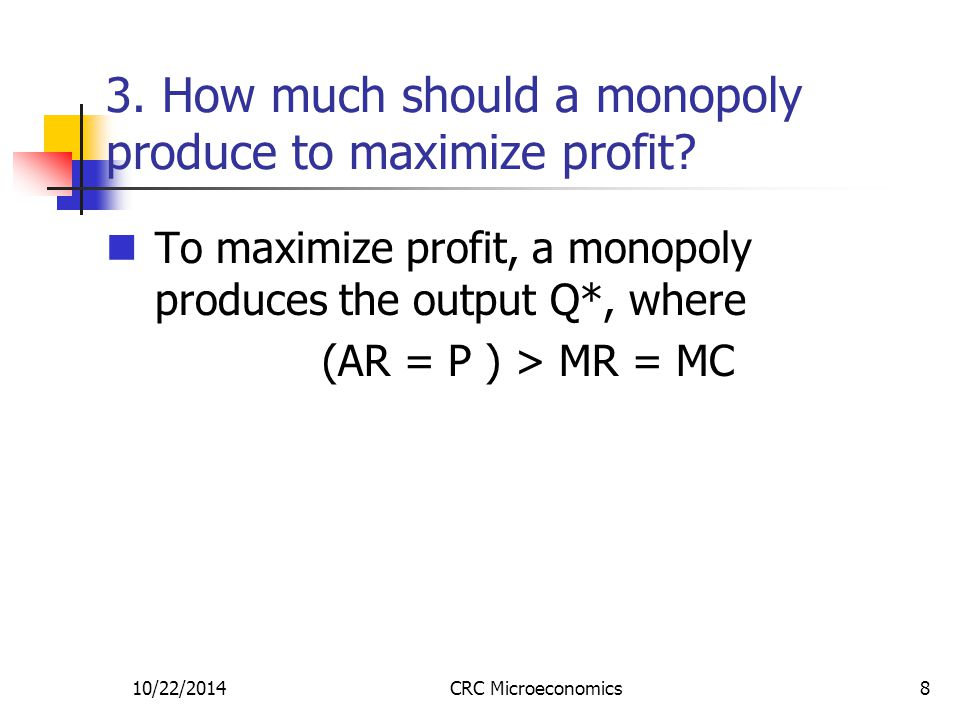 10/22/2014CRC Microeconomics19 4.Are monopolies good or bad.