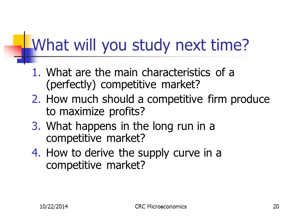 10/22/2014CRC Microeconomics20 What will you study next time.
