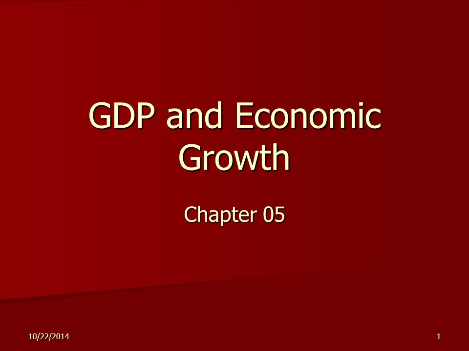 10/22/20141 GDP and Economic Growth Chapter 05