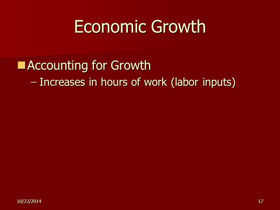 10/22/201417 Economic Growth Accounting for Growth Accounting for Growth –Increases in hours of work (labor inputs)