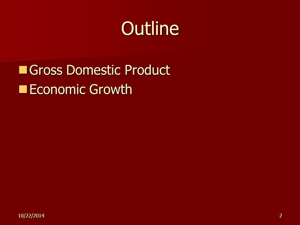 10/22/20142 Outline Gross Domestic Product Gross Domestic Product Economic Growth Economic Growth