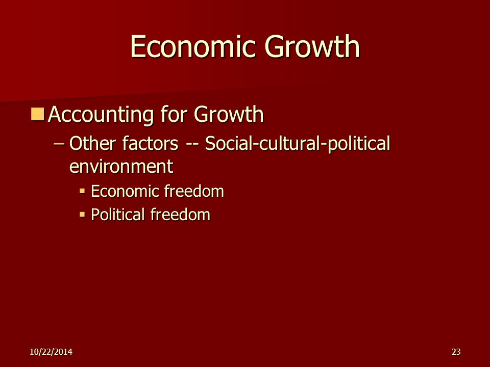 10/22/201423 Economic Growth Accounting for Growth Accounting for Growth –Other factors -- Social-cultural-political environment  Economic freedom  Political freedom