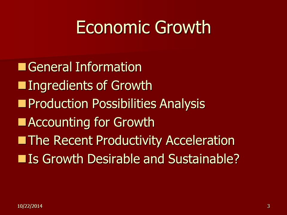 10/22/20143 Economic Growth General Information General Information Ingredients of Growth Ingredients of Growth Production Possibilities Analysis Prod