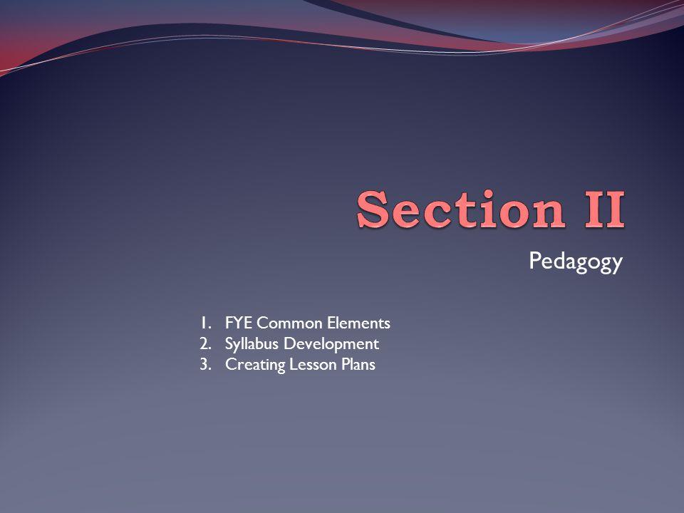 Pedagogy 1.FYE Common Elements 2.Syllabus Development 3.Creating Lesson Plans