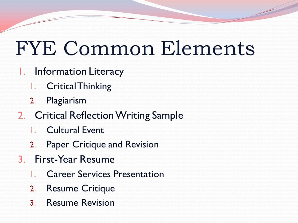 FYE Common Elements 1. Information Literacy 1. Critical Thinking 2.