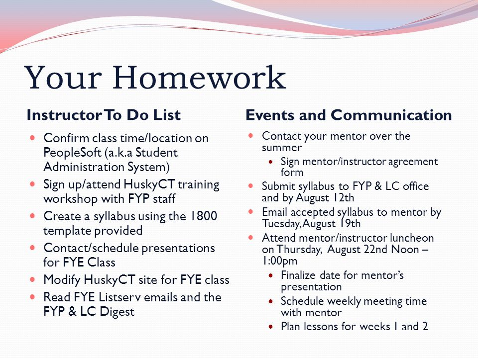 Your Homework Instructor To Do List Events and Communication Confirm class time/location on PeopleSoft (a.k.a Student Administration System) Sign up/a