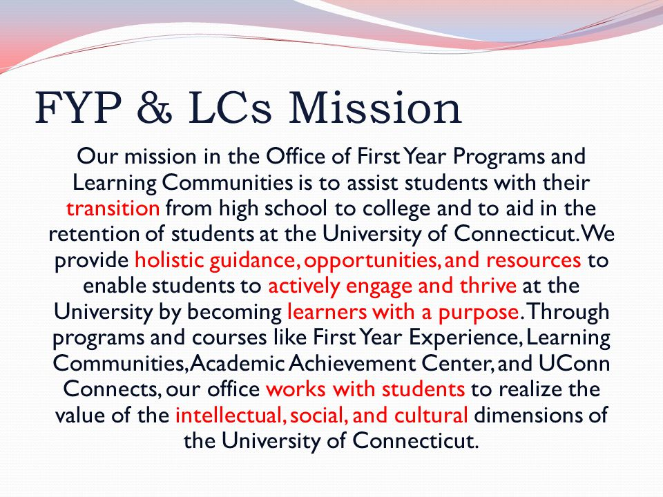 FYP & LCs Mission Our mission in the Office of First Year Programs and Learning Communities is to assist students with their transition from high scho