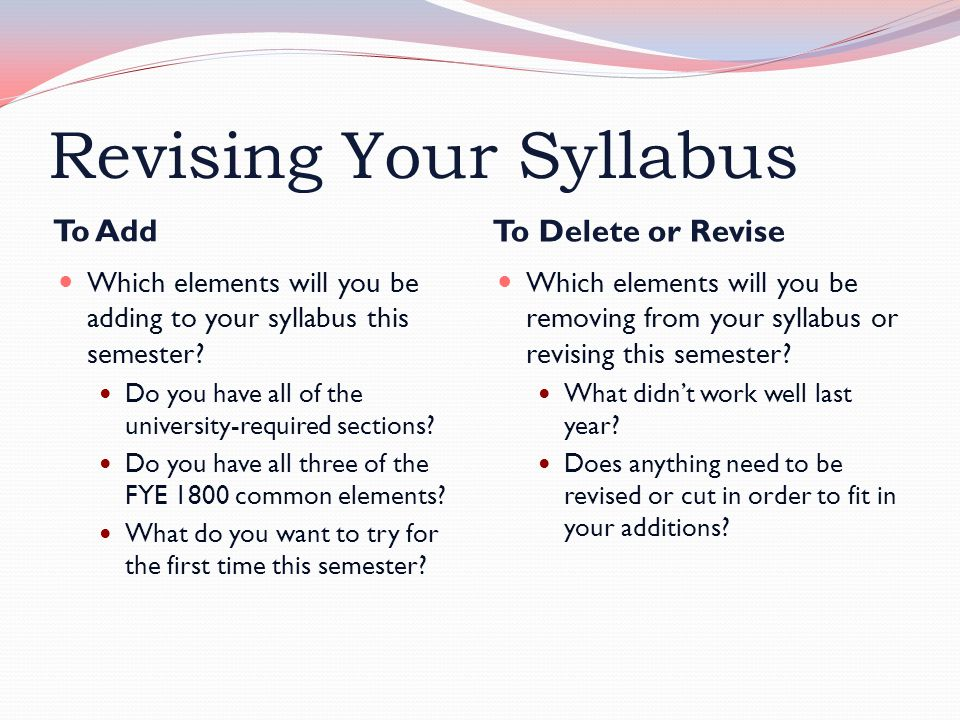 Revising Your Syllabus To Add To Delete or Revise Which elements will you be adding to your syllabus this semester.