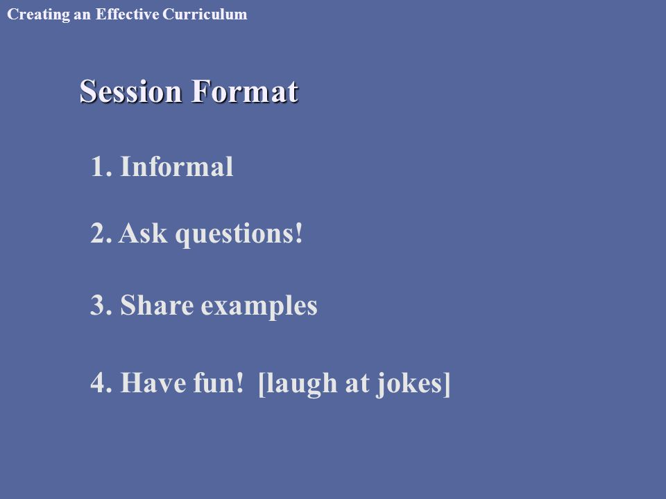 Creating an Effective Curriculum 1. Informal Session Format 2.