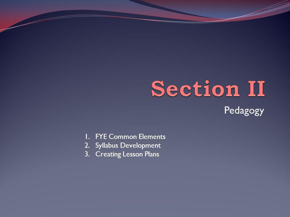 Pedagogy 1.FYE Common Elements 2.Syllabus Development 3.Creating Lesson Plans