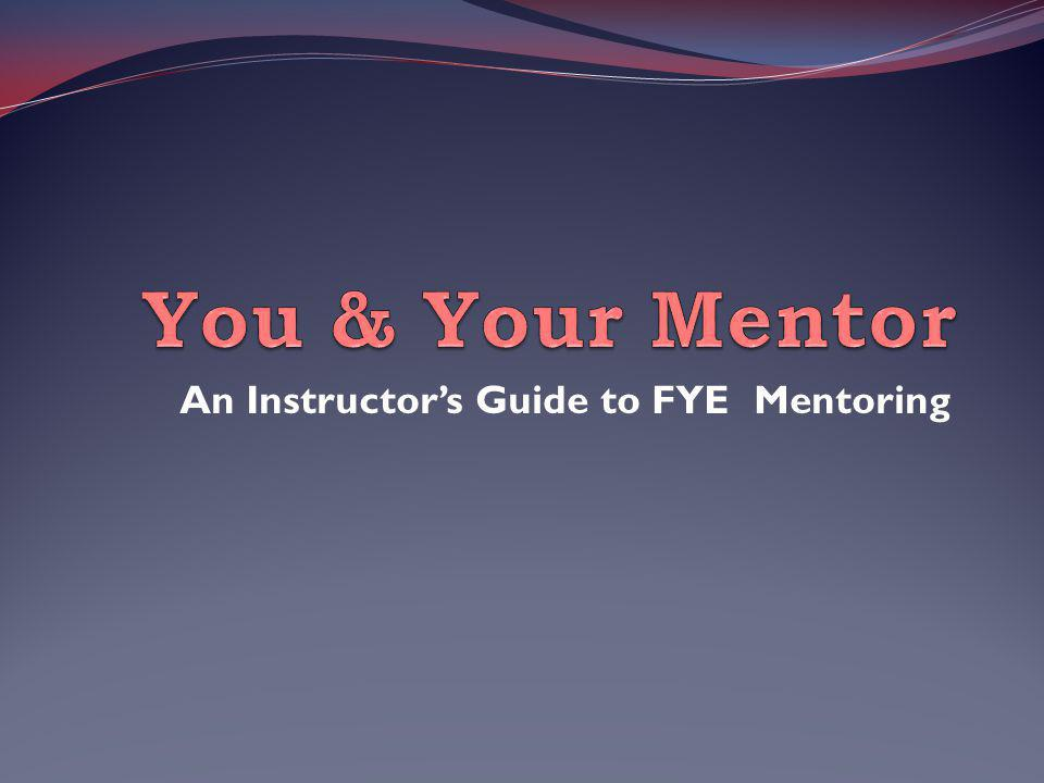 An Instructor's Guide to FYE Mentoring