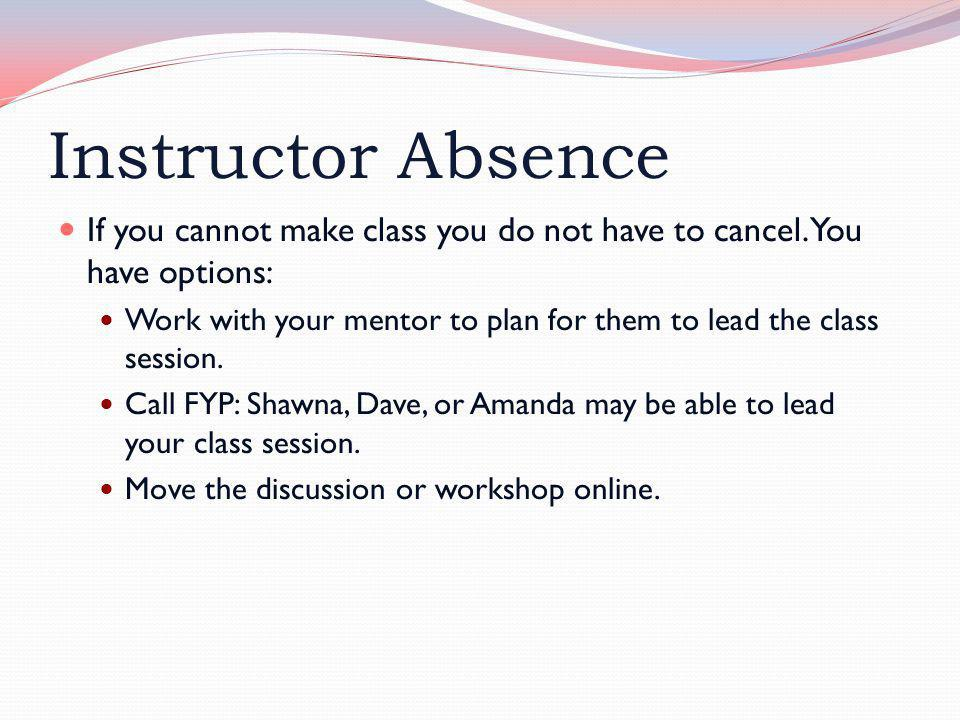 Instructor Absence If you cannot make class you do not have to cancel.