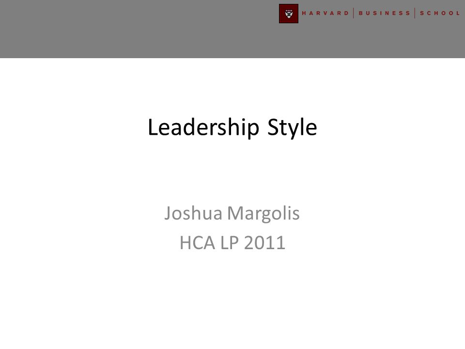 Leadership Style Joshua Margolis HCA LP 2011