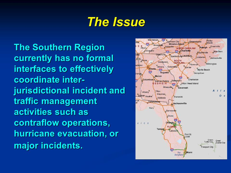 The Issue The Southern Region currently has no formal interfaces to effectively coordinate inter- jurisdictional incident and traffic management activ