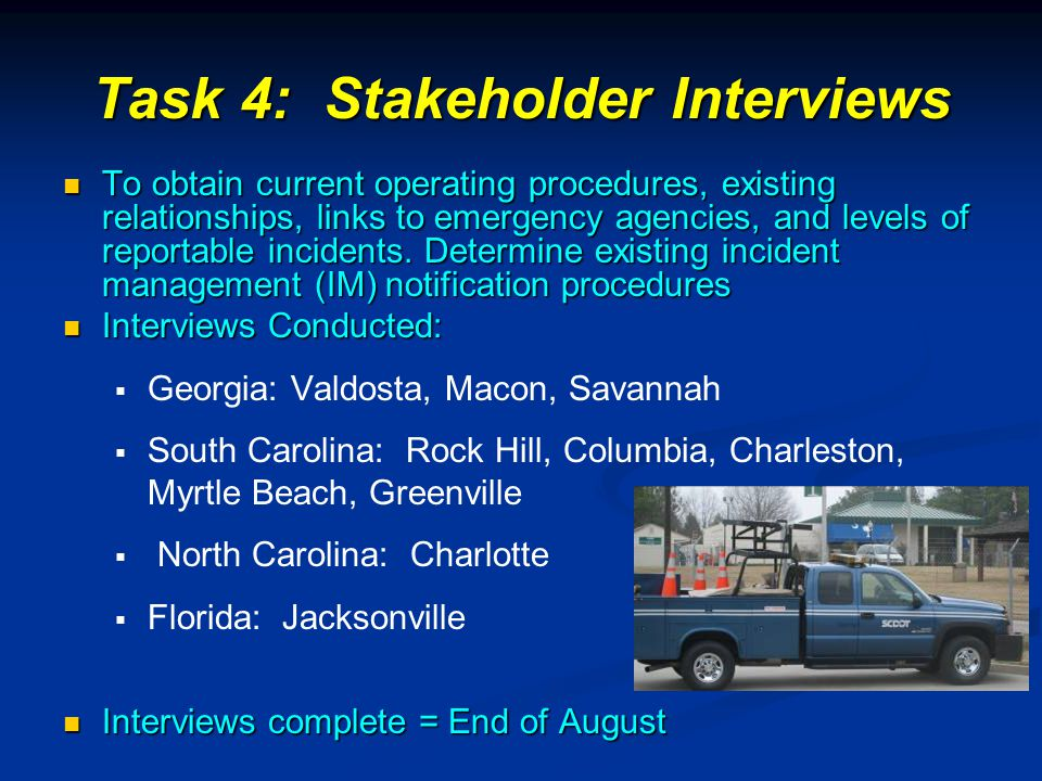 Task 4: Stakeholder Interviews To obtain current operating procedures, existing relationships, links to emergency agencies, and levels of reportable i