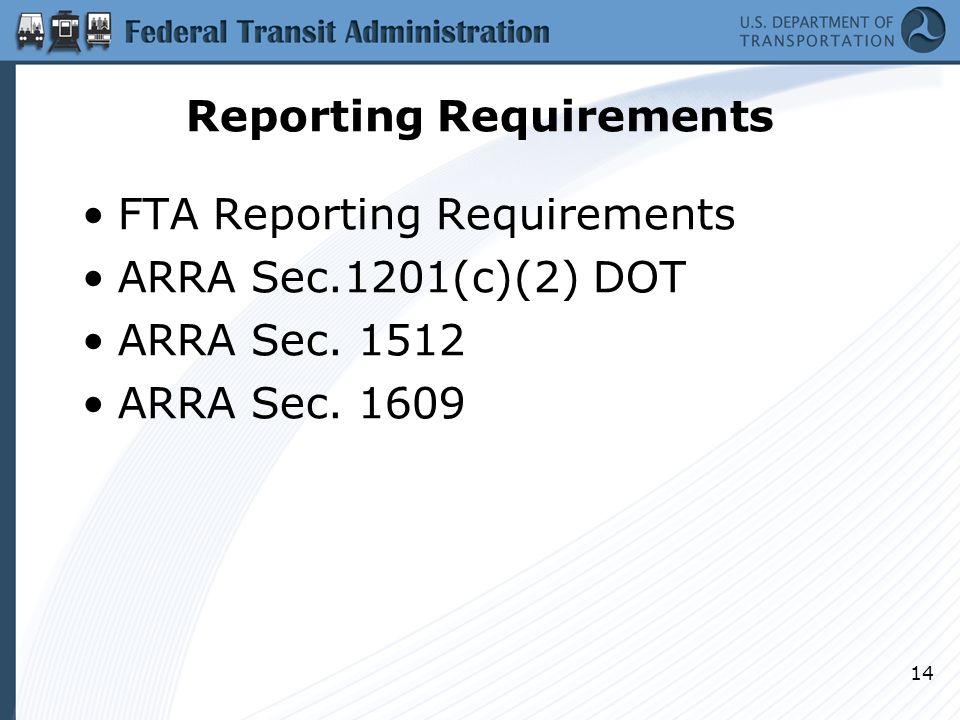 14 Reporting Requirements FTA Reporting Requirements ARRA Sec.1201(c)(2) DOT ARRA Sec.