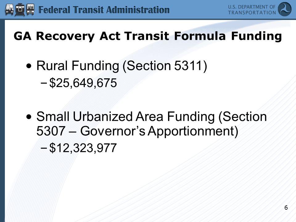 77 Large UZAs (Section 5307) – Atlanta - $87,666,704 – Augusta - $3,318,716* – Chattanooga - $4,672,108* – Columbus - $2,968,483* – Savannah - $4,672,108 Fixed Guideway (Section 5309 FG) – $7,380,854 (MARTA) Recovery Act Transit Formula Funding - GA