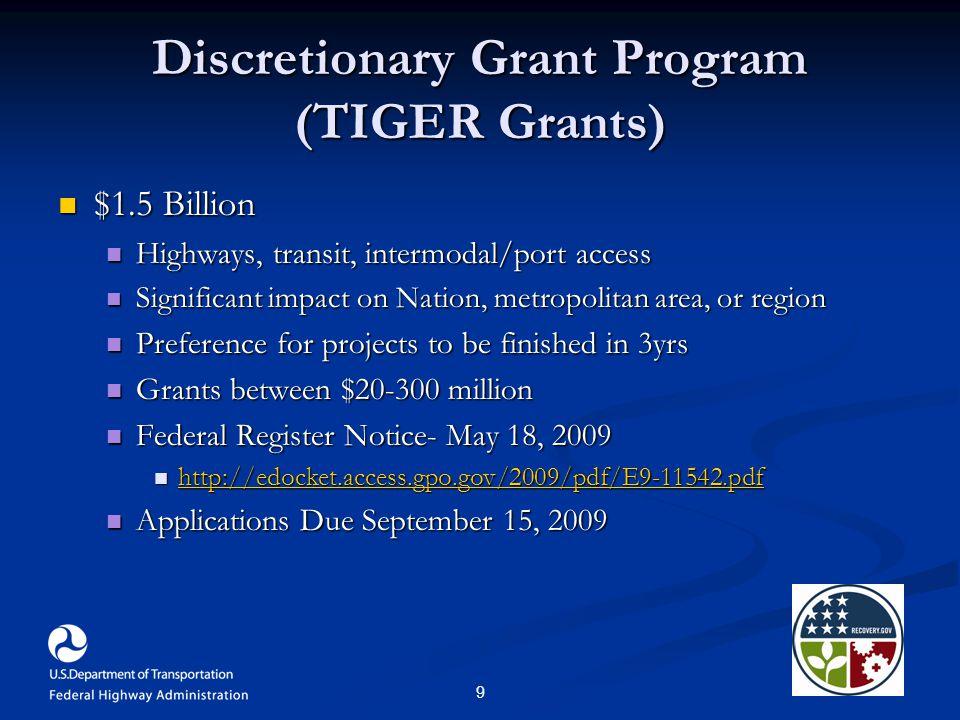 9 Discretionary Grant Program (TIGER Grants) $1.5 Billion $1.5 Billion Highways, transit, intermodal/port access Highways, transit, intermodal/port ac