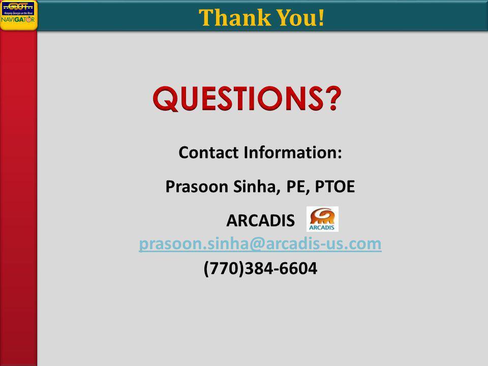 Contact Information: Prasoon Sinha, PE, PTOE ARCADIS prasoon.sinha@arcadis-us.com prasoon.sinha@arcadis-us.com (770)384-6604 Thank You!