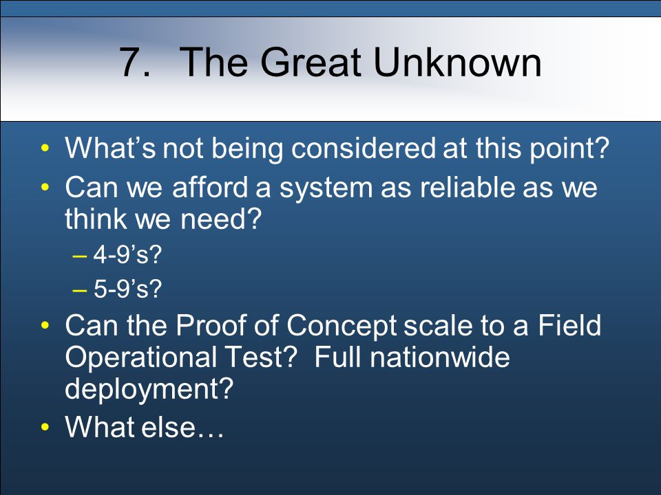 7.The Great Unknown What's not being considered at this point.