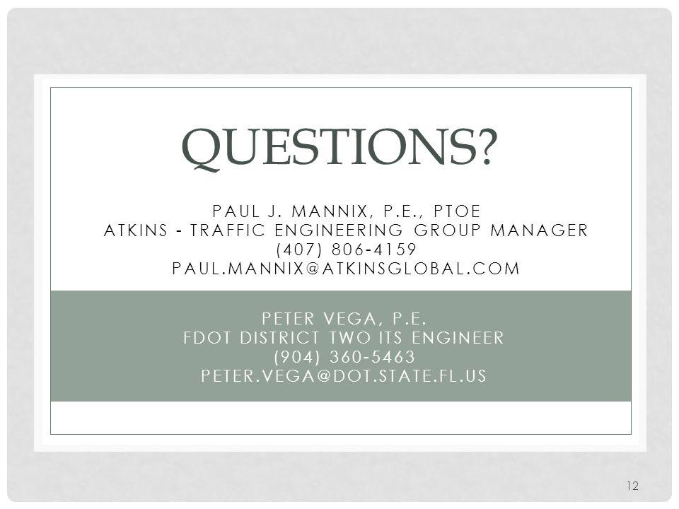 QUESTIONS? PETER VEGA, P.E. FDOT DISTRICT TWO ITS ENGINEER (904) 360-5463 PETER.VEGA@DOT.STATE.FL.US 12 PAUL J. MANNIX, P.E., PTOE ATKINS - TRAFFIC EN